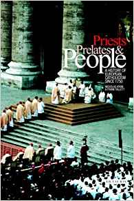 Download ebook Priests, Prelates & People: A History of European Catholicism, 1750 to the Present