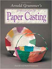 Download ebook Arnold Grummer's Complete Guide to Paper Casting