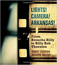 Download ebook Lights! Camera! Arkansas!: From Broncho Billy to Billy Bob Thornton