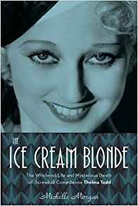 Download ebook The Ice Cream Blonde: The Whirlwind Life & Mysterious Death of Screwball Comedienne Thelma Todd