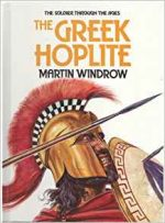 The Greek Hoplite (The Soldier Through the Ages)