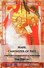 Mark Canonizer of Paul: A New Look at Intertextuality in Mark's Gospel