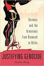 Justifying Genocide : Germany and the Armenians From Bismark to Hitler