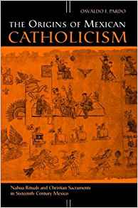 Download ebook The Origins of Mexican Catholicism: Nahua Rituals & Christian Sacraments in Sixteenth-Century Mexico