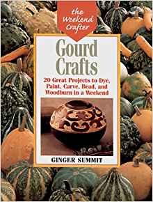 Download ebook Gourd Crafts: 20 Great Projects to Dye, Paint, Cut, Carve, Bead & Woodburn in a Weekend
