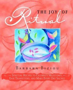 Download ebook The Joy of Ritual: Spiritual Recipies to Celebrate Milestones, Ease Transitions, & Make Every Day Sacred