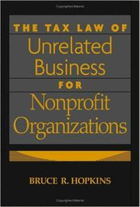 Download ebook The Tax Law of Unrelated Business for Nonprofit Organizations