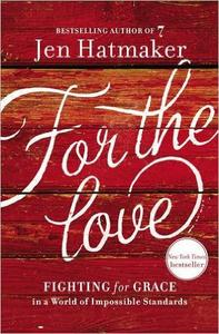 Download ebook For the Love: Fighting for Grace in a World of Impossible Standards