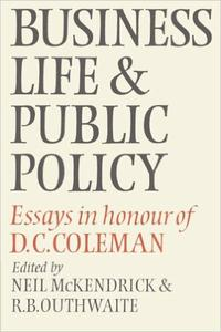 Download Business Life & Public Policy: Essays in Honour of D. C. Coleman