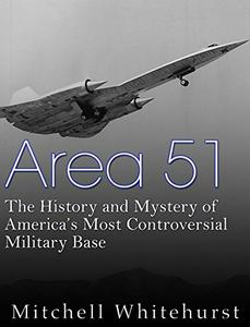 Download Area 51: The History & Mystery of America's Most Controversial Military Base