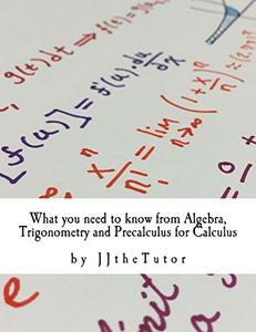 Download ebook What you need to know from Algebra, Trigonometry & Precalculus for Calculus