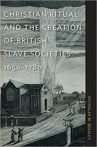 Download Christian Ritual & the Creation of British Slave Societies, 1650-1780