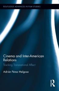 Download ebook Cinema & Inter-American Relations: Tracking Transnational Affect