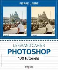 Download ebook Le grand cahier Photoshop : 100 tutoriels