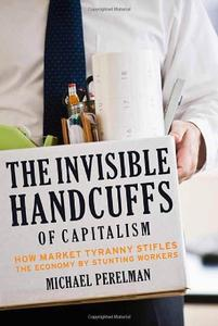 Download ebook The Invisible Handcuffs of Capitalism: How Market Tyranny Stifles the Economy