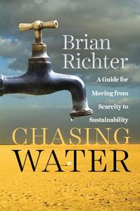 Download ebook Chasing Water: A Guide for Moving from Scarcity to Sustainability