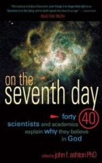 On The Seventh Day – 40 Scientists And Academics Explain Why They Believe In God