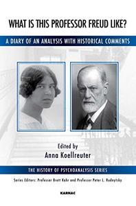 Download ebook What is this Professor Freud Like?: A Diary of an Analysis with Historical Comments
