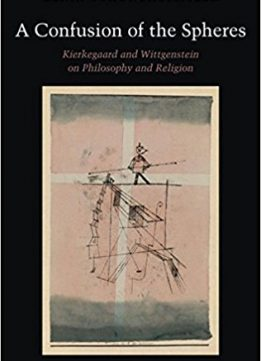 Download ebook A Confusion of the Spheres: Kierkegaard & Wittgenstein on Philosophy & Religion