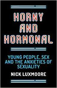 Download ebook Horny & Hormonal : Young People, Sex & the Anxieties of Sexuality
