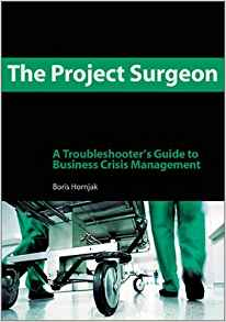 Download ebook The Project Surgeon: A Troubleshooter's Guide to Business Crisis Management