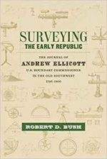 Surveying the Early Republic: The Journal of Andrew Ellicott, U.S. Boundary Commissioner