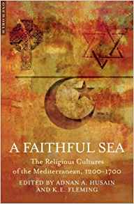 Download ebook A Faithful Sea: The Religious Cultures of the Mediterranean, 1200-1700