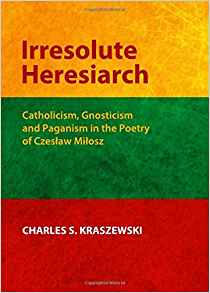 Download ebook Irresolute Heresiarch: Catholicism, Gnosticism & Paganism in the Poetry of Czeslaw Milosz