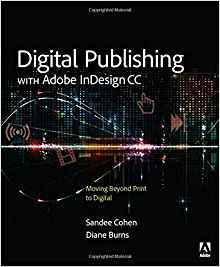 Download ebook Digital Publishing with Adobe InDesign CC: Moving Beyond Print to Digital