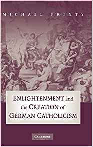 Download ebook Enlightenment & the Creation of German Catholicism