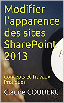 Download ebook Modifier l'apparence des sites SharePoint 2013: 26 Travaux Pratiques