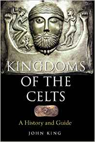 Download Kingdoms of the Celts: A History & Guide