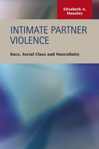 Download ebook Intimate Partner Violence: Race, Social Class, & Masculinity