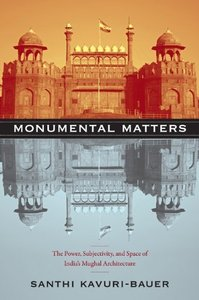Download ebook Monumental Matters: The Power, Subjectivity, & Space of India's Mughal Architecture