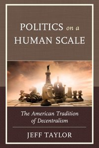Download ebook Politics on a Human Scale: The American Tradition of Decentralism