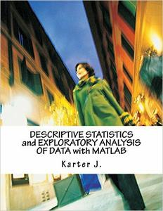 Download ebook DESCRIPTIVE STATISTICS & EXPLORATORY ANALYSIS OF DATA with MATLAB