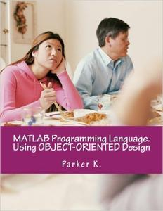 Download ebook MATLAB Programming Language. Using OBJECT-ORIENTED Design