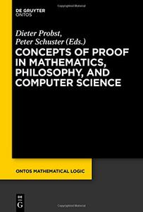 Download ebook Concepts of Proof in Mathematics, Philosophy, & Computer Science