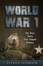 World War 1: The Four Years That Shaped History