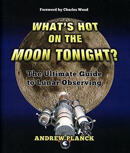 Download What's Hot on the Moon Tonight?: The Ultimate Guide to Lunar Observing