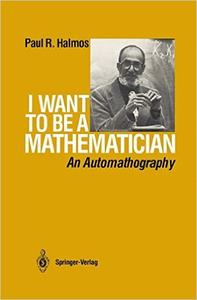 Download ebook I Want to Be A Mathematician: An Automathography