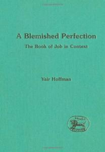 Download ebook A Blemished Perfection: Book of Job in Context (JSOT Supplement)