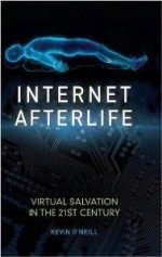 Internet Afterlife: Virtual Salvation in the 21st Century