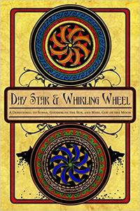 Download ebook Day Star & Whirling Wheel: Honoring the Sun & Moon in the Northern Tradition