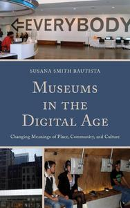 Download ebook Museums in the Digital Age: Changing Meanings of Place, Community, & Culture