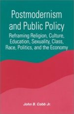 Postmodernism and Public Policy: Reframing Religion, Culture, Education, Sexuality, Class, Race, Politics, and the Economy / Jo