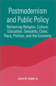 Download ebook Postmodernism & Public Policy: Reframing Religion, Culture, Education, Sexuality, Class, Race, Politics, & the Economy / Jo
