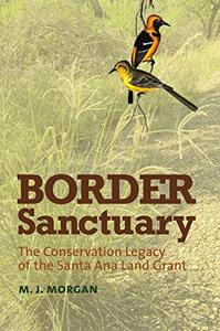 Download ebook Border Sanctuary: The Conservation Legacy of the Santa Ana Land Grant