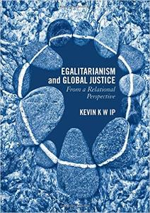 Download ebook Egalitarianism & Global Justice: From a Relational Perspective