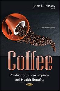 Download ebook Coffee: Production, Consumption & Health Benefits
